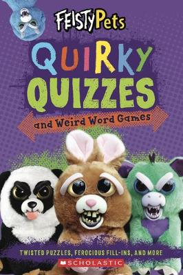 Quirky Quizzes and Weird Word Games (Feisty Pets) by Scholastic
