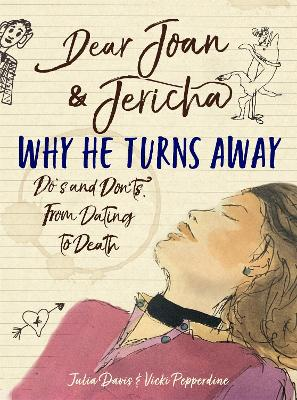 Dear Joan and Jericha - Why He Turns Away: Do's and Don'ts, from Dating to Death by Joan Damry