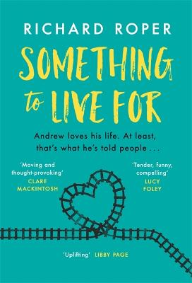 Something to Live For: A page-turning comfort read that will make you laugh and cry by Richard Roper