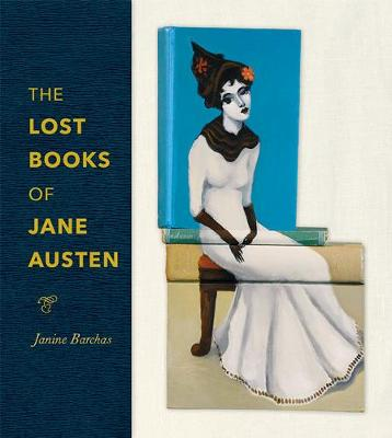 The Lost Books of Jane Austen by Janine Barchas