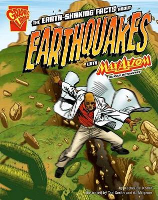 The Earth-shaking Facts About Earthquakes with Max Axiom, Super Scientist by ,Katherine Krohn