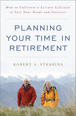 Planning Your Time in Retirement by Robert A. Stebbins