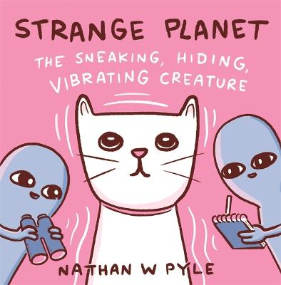 Strange Planet: The Sneaking, Hiding, Vibrating Creature book