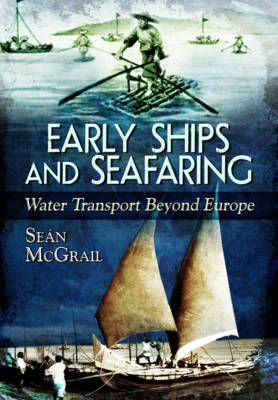 Early Ships and Seafaring: Water Transport Beyond Europe by Sean McGrail