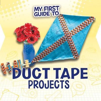My First Guide to Duct Tape Projects by Marne Ventura