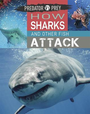 Predator vs Prey: How Sharks and other Fish Attack by Tim Harris