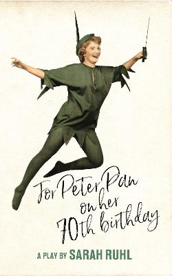 For Peter Pan on Her 70th Birthday (TCG Edition) by Sarah Ruhl