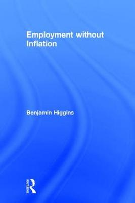 Employment without Inflation by Benjamin Higgins