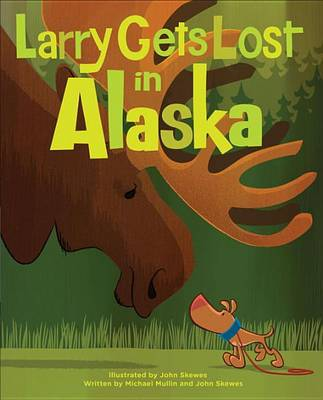 Larry Gets Lost In Alaska by JOHN SKEWES