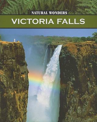 Victoria Falls: One of the World's Most Spectacular Waterfalls by Anna Rebus