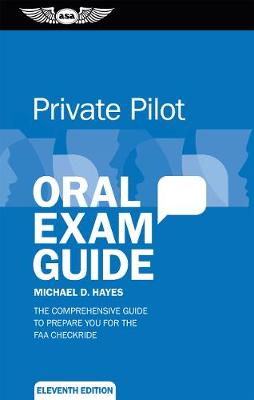 Private Pilot Oral Exam Guide by Michael D. Hayes