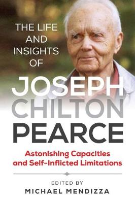 The Life and Insights of Joseph Chilton Pearce: Astonishing Capacities and Self-Inflicted Limitations book