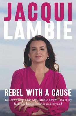 Rebel with a Cause by Jacqui Lambie