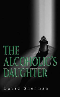 The Alcoholics Daughter by David Sherman