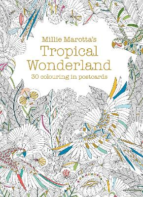 Millie Marotta's Tropical Wonderland Postcard Book: 30 beautiful cards for colouring in by Millie Marotta