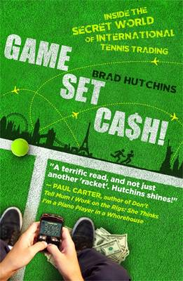 Game, Set, Cash: Inside The Secret World Of International Tennis Trading book
