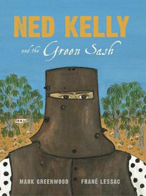 Ned Kelly and the Green Sash by Mark Greenwood