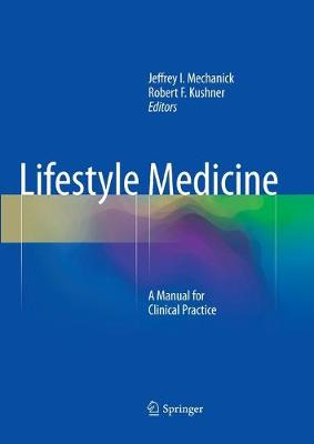 Lifestyle Medicine: A Manual for Clinical Practice by Jeffrey I. Mechanick