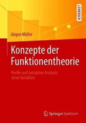 Konzepte Der Funktionentheorie: Reelle Und Komplexe Analysis Einer Variablen by Jurgen Muller