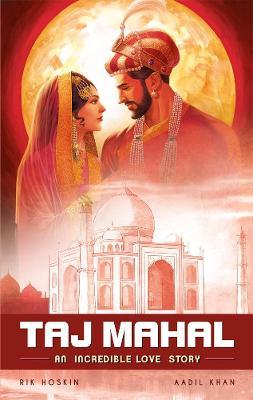 The Taj Mahal: An Incredible Love Story by Rik Hoskin