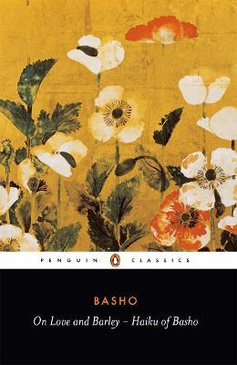 On Love and Barley: Haiku of Basho by Matsuo Basho