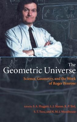 The Geometric Universe by Professor S. A Huggett