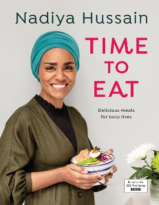 Time to Eat: Delicious, time-saving meals using simple store-cupboard ingredients by Nadiya Hussain