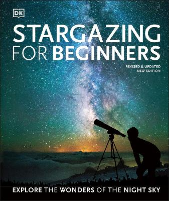 Stargazing for Beginners: Explore the Wonders of the Night Sky by Will Gater
