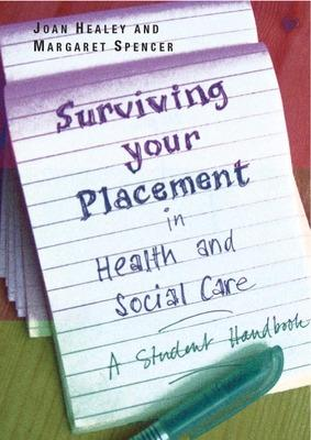 Surviving Your Placement in Health and Social Care: A Student Handbook by Joan Healey