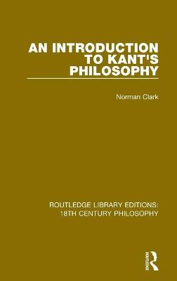 An Introduction to Kant's Philosophy by Norman Clark