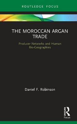 The Moroccan Argan Trade: Producer Networks and Human Bio-Geographies book