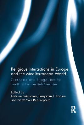 Religious Interactions in Europe and the Mediterranean World: Coexistence and Dialogue from the 12th to the 20th Centuries book