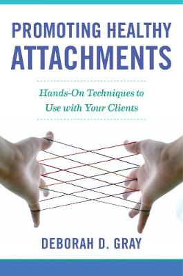 Promoting Healthy Attachments: Hands-on Techniques to Use with Your Clients book