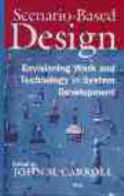 Scenario Based Design: Envisioning Work and Technology in Systems Development by John M. Carroll