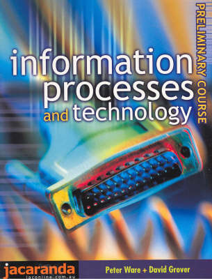 Information Processes & Technology: Preliminary Course: Preliminary Course by David Grover