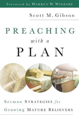 Preaching with a Plan: Sermon Strategies for Growing Mature Believers by Scott M. Gibson