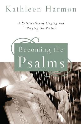 Becoming the Psalms by Kathleen Harmon