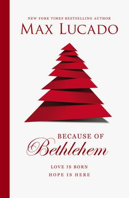 Because of Bethlehem by Max Lucado