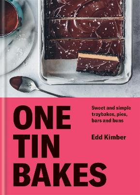 One Tin Bakes: Sweet and simple traybakes, pies, bars and buns by Edd Kimber