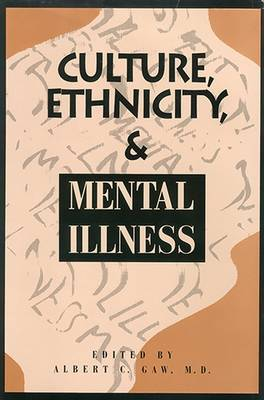 Culture, Ethnicity, and Mental Illness by Albert C. Gaw