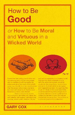 How to be Good: or How to Be Moral and Virtuous in a Wicked World by Gary Cox