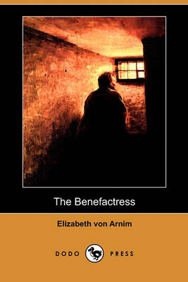 Benefactress (Dodo Press) by Elizabeth von Arnim