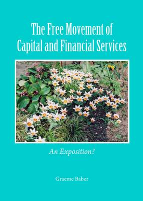 The Free Movement of Capital and Financial Services by Graeme Baber