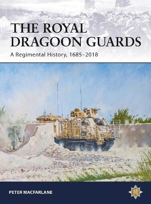 The Royal Dragoon Guards: A Regimental History, 1685-2018 by Peter MacFarlane