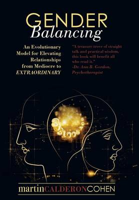 Gender Balancing: An Evolutionary Model for Elevating Relationships from Mediocre to EXTRAORDINARY by Martin Calderon Cohen