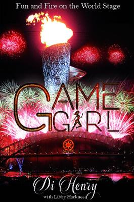 Game Girl: Fun and Fire on the World Stage by Di and Libby Henry Harkness