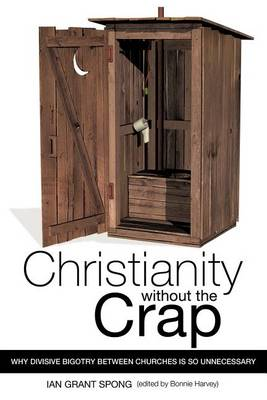 Christianity Without the Crap by Ian Grant Spong