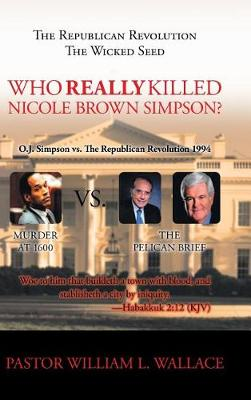 Who Really Killed Nicole Brown Simpson by William Wallace