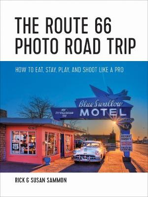 The Route 66 Photo Road Trip - How to Eat, Stay, Play, and Shoot Like a Pro by Rick Sammon