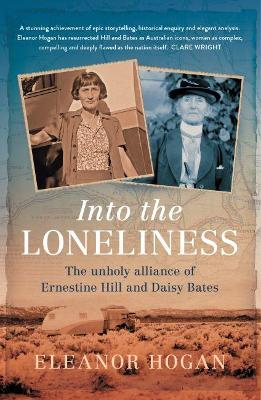 Into the Loneliness: The unholy alliance of Ernestine Hill and Daisy Bates book